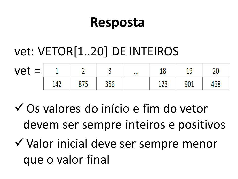 Resposta vet: VETOR[1..20] DE INTEIROS vet =